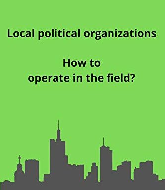 Local political organizations: How to operate in the field?