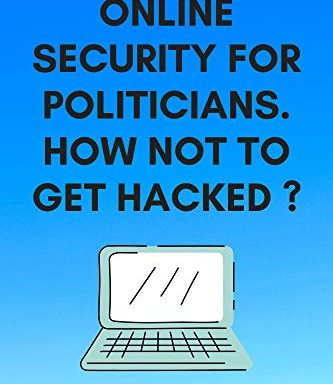 Online security for politicians.: How not to get hacked.