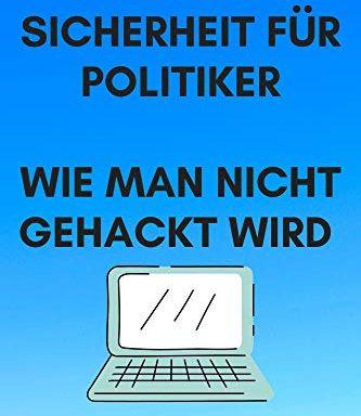 Online-Sicherheit für Politiker.: Wie man nicht gehackt wird