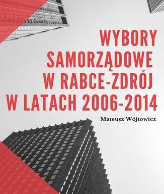 Wybory Samorządowe w Rabce-Zdrój w latach 2006-2014 (ebook)