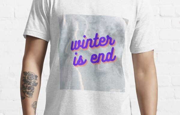 Winter is end Essential T-Shirt
